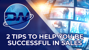2 Tip to Help You Be Successful in Sales