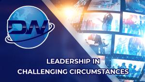 Leadership in Challenging Circumstances